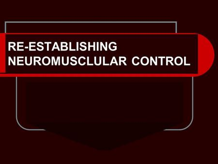 RE-ESTABLISHING NEUROMUSCLULAR CONTROL