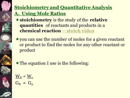  is the study of the relative quantities stoichiometry A. Using Mole Ratios Stoichiometry and Quantitative Analysis of reactants and products in a chemical.