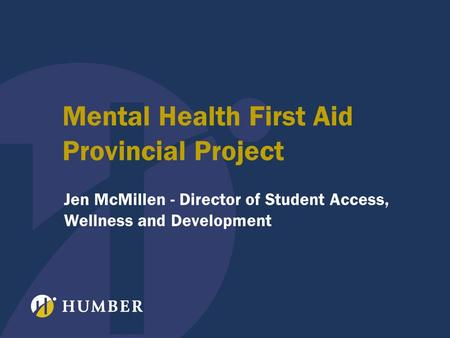 Mental Health First Aid Provincial Project Jen McMillen - Director of Student Access, Wellness and Development.