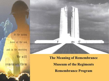 The Meaning of Remembrance Museum of the Regiments Remembrance Program.