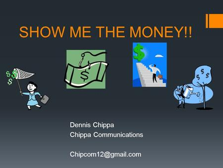 SHOW ME THE MONEY!! Dennis Chippa Chippa Communications