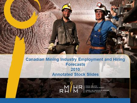 Canadian Mining Industry Employment and Hiring Forecasts 2010 Annotated Stock Slides.