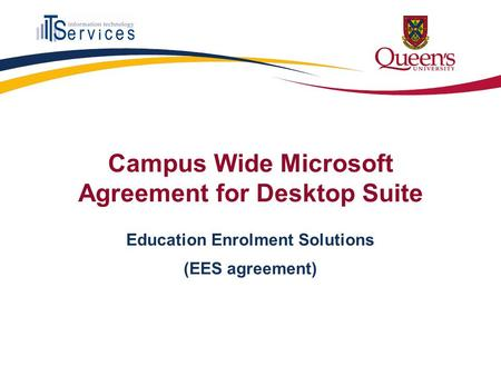 Campus Wide Microsoft Agreement for Desktop Suite Education Enrolment Solutions (EES agreement)