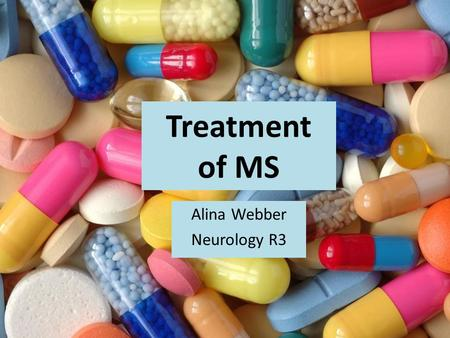 Treatment of MS Alina Webber Neurology R3. Outline Overview of MS Acute treatment (relapse) Long term management MS and Lifestyle.