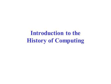 "Introduction to the History of Computing. Mechanical ""Computers"" Generation 0 Didn't use electricity, some used gears, wires, beads Abacus 1000-500 BC."