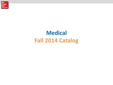 Medical Fall 2014 Catalog. Current Diagnosis & Treatment Pediatric Emergency Medicine, 1e NEW to the CURRENT Series! High-yield, concise information on.