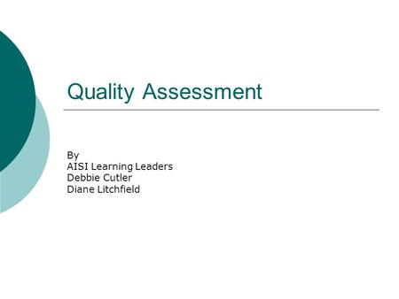 Quality Assessment By AISI Learning Leaders Debbie Cutler Diane Litchfield.