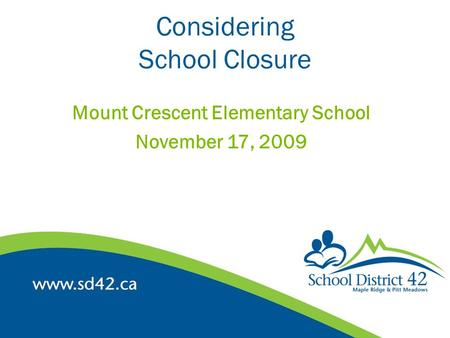 Considering School Closure Mount Crescent Elementary School November 17, 2009.