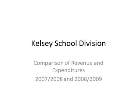 Kelsey School Division Comparison of Revenue and Expenditures 2007/2008 and 2008/2009.