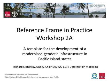 Reference Frame in Practice Workshop 2A A template for the development of a modernised geodetic infrastructure in Pacific Island states FIG Commission.