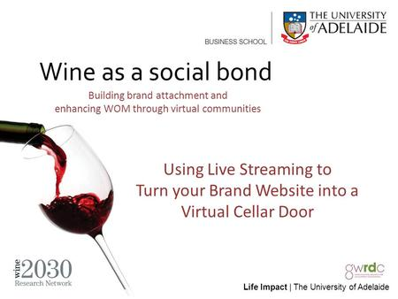 Life Impact | The University of Adelaide Using Live Streaming to Turn your Brand Website into a Virtual Cellar Door Wine as a social bond Building brand.