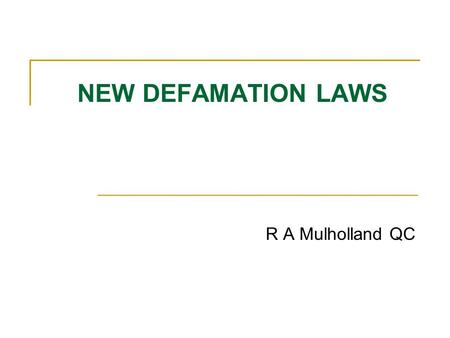 "NEW DEFAMATION LAWS R A Mulholland QC. INTRODUCTION Old Act Cause of action = ""defamatory matter"" or ""the matter of the imputation"". Each imputation constituted."