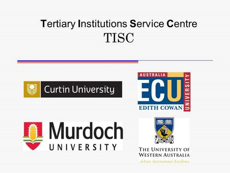 Tertiary Institutions Service Centre TISC. TISC WEBSITE (TISCOnline): www.tisc.edu.au For: Accessing a database of WA university courses Checking university.