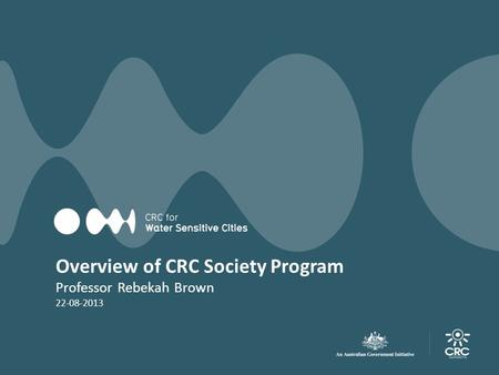Overview of CRC Society Program Professor Rebekah Brown 22-08-2013.
