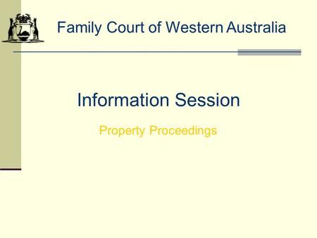 Information Session Family Court of Western Australia Property Proceedings.