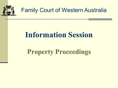 Information Session Property Proceedings Family Court of Western Australia.