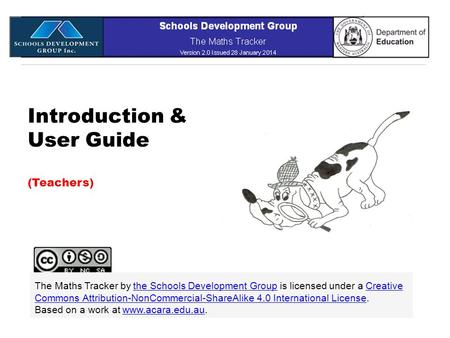 Introduction & User Guide (Teachers) The Maths Tracker by the Schools Development Group is licensed under a Creative Commons Attribution-NonCommercial-ShareAlike.
