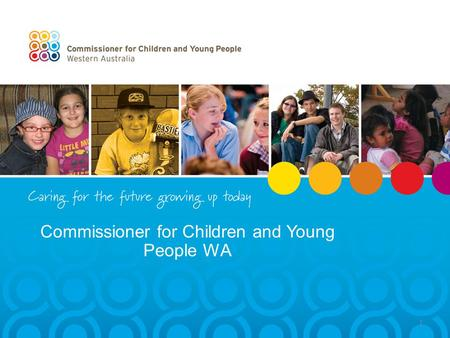 Commissioner for Children and Young People WA 1. Commissioner for Children and Young People Commissioner for Children and Young People Act 2006 Best interests.
