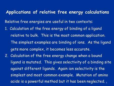 Applications of relative free energy calculations Relative free energies are useful in two contexts: 1. Calculation of the free energy of binding of a.