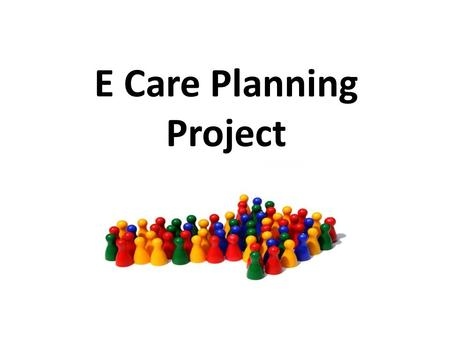 E Care Planning Project. Background Embed the SCTT 2009 Care Coordination Plan within existing electronic referral systems and develop the necessary electronic.