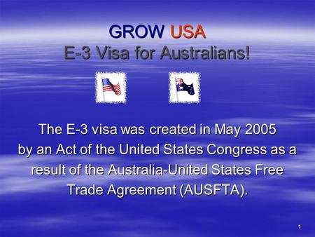1 GROW USA E-3 Visa for Australians! The E-3 visa was created in May 2005 by an Act of the United States Congress as a result of the Australia-United.