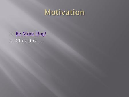  Be More Dog! Be More Dog!  Click link…. The not-so-distant future.