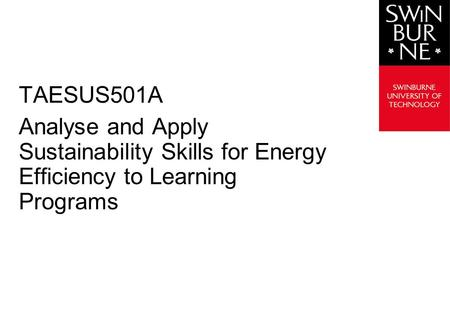 TAESUS501A Analyse and Apply Sustainability Skills for Energy Efficiency to Learning Programs.
