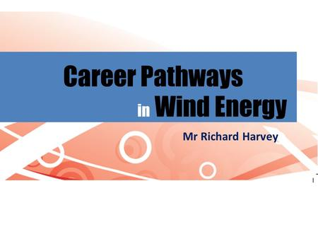 Career Pathways in Wind Energy Mr Richard Harvey.