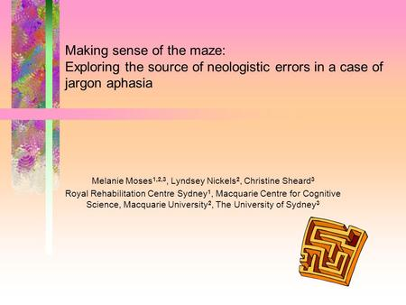 Making sense of the maze: Exploring the source of neologistic errors in a case of jargon aphasia Melanie Moses 1,2,3, Lyndsey Nickels 2, Christine Sheard.