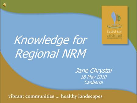 Knowledge for Regional NRM Jane Chrystal 18 May 2010 Canberra.