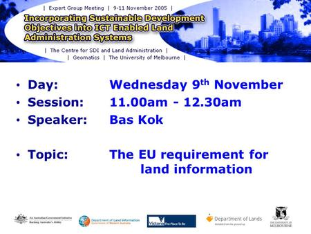Day: Wednesday 9 th November Session: 11.00am - 12.30am Speaker: Bas Kok Topic:The EU requirement for land information.