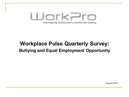 Workplace Pulse Quarterly Survey: Bullying and Equal Employment Opportunity August 2008.