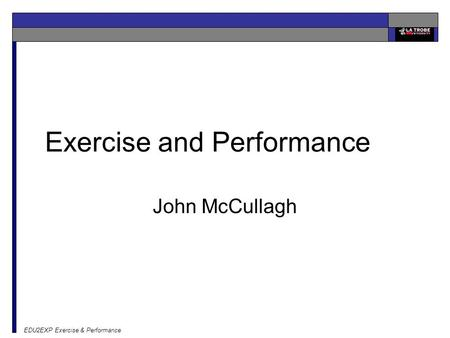 EDU2EXP Exercise & Performance Exercise and Performance John McCullagh.