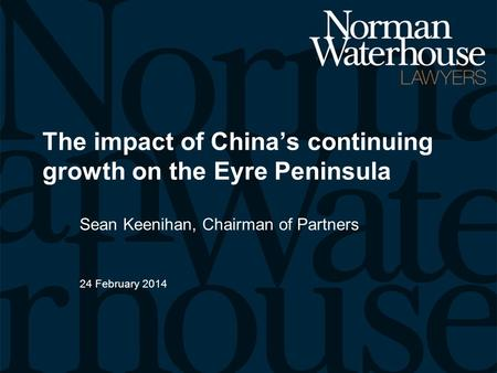 The impact of China's continuing growth on the Eyre Peninsula Sean Keenihan, Chairman of Partners 24 February 2014.