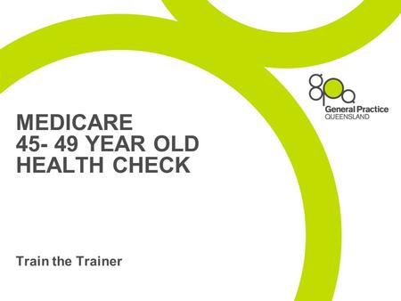 MEDICARE 45- 49 YEAR OLD HEALTH CHECK Train the Trainer.