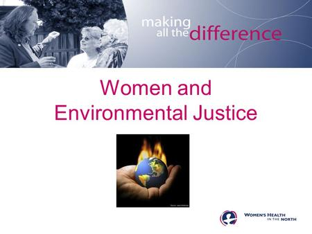 Women and Environmental Justice. About WHIN What is Environmental Justice? Women and Environmental Justice Aspects of Environmental Justice.