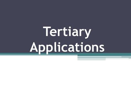 Tertiary Applications. Decision Making Several changes in your future path Best decision FOR YOU, FOR NOW Nothing pre-ordained or inevitable. Many choices:
