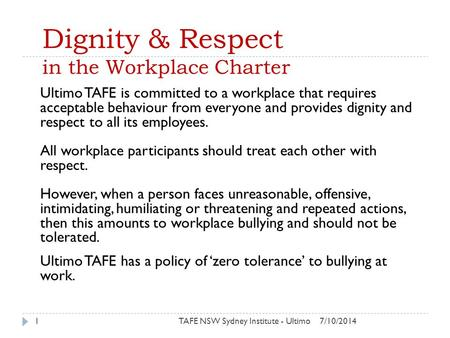 Dignity & Respect in the Workplace Charter Ultimo TAFE is committed to a workplace that requires acceptable behaviour from everyone and provides dignity.