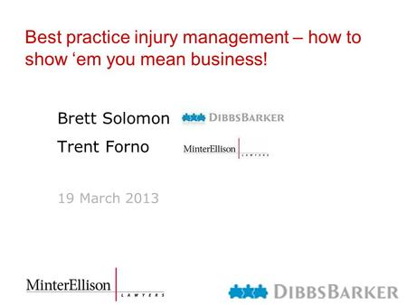 Best practice injury management – how to show 'em you mean business! Brett Solomon Trent Forno 19 March 2013.