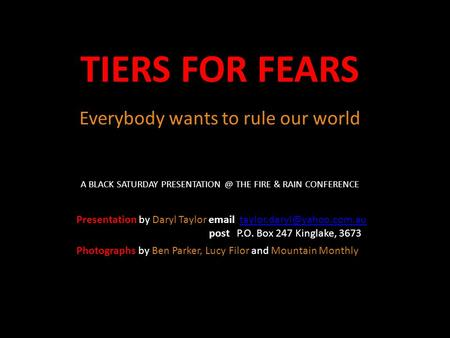 TIERS FOR FEARS Everybody wants to rule our world Presentation by Daryl Taylor  post P.O. Box 247.