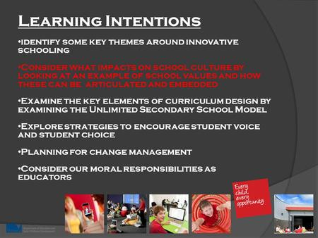 Learning Intentions identify some key themes around innovative schooling Consider what impacts on school culture by looking at an example of school values.