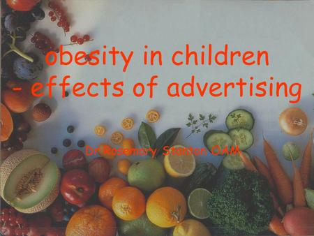 Obesity in children - effects of advertising Dr Rosemary Stanton OAM.