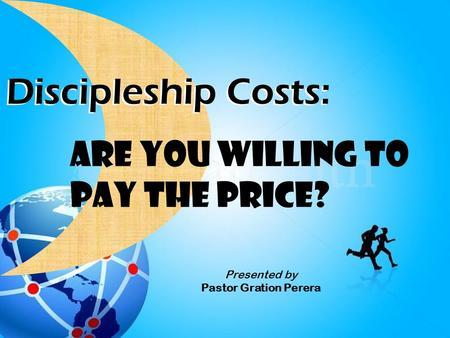 Discipleship Costs: Are You willing to Pay the Price? Presented by Pastor Gration Perera.