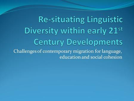 Challenges of contemporary migration for language, education and social cohesion.