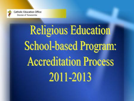 Why an Accredited RE Program? sound pedagogical and administrative practice in line with TCEO Learning Framework last program – 2007-2010.