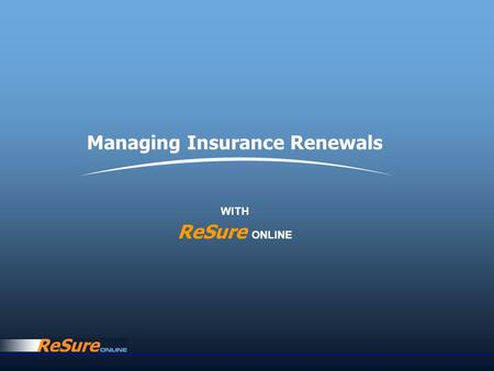 Managing Insurance Renewals WITH ReSure ONLINE. Collecting accurate, complete, on-time insurance renewals information from many sources. Impacts organisations.
