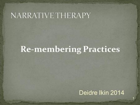 Re-membering Practices 1 Deidre Ikin 2014. …a special type of recollection Attention to figures who belong to one's life story Deliberate re-organising.
