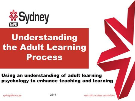 Sydneytafe.edu.aureal skills, endless possibilities Understanding the Adult Learning Process Using an understanding of adult learning psychology to enhance.