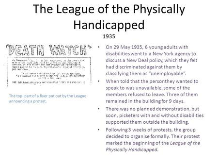 The League of the Physically Handicapped 1935 On 29 May 1935, 6 young adults with disabilities went to a New York agency to discuss a New Deal policy,