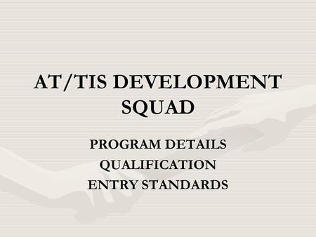 AT/TIS DEVELOPMENT SQUAD PROGRAM DETAILS QUALIFICATION ENTRY STANDARDS.